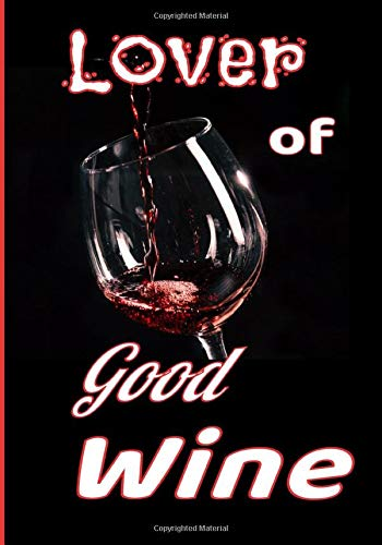 Lover of good wine: This notebook is the ideal size for lovers of good wines to note the characteristics of their best wines.   121 pages 7X10 -