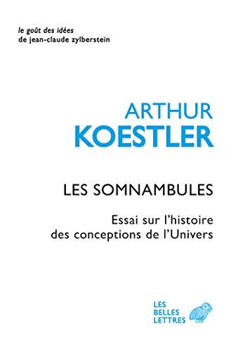 Les Somnambules: Essai sur l'histoire des conceptions de l'Univers (Le Goût des idées t. 1) par Arthur Koestler