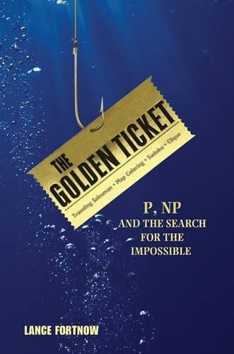 Golden Ticket: P, NP, and the Search for the Impossible