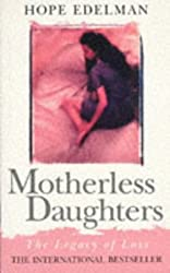 Motherless Daughters - The Legacy Of Loss by Hope Edelman (1995-08-01)