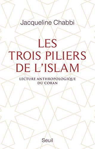 Les Trois Piliers de l'islam. Lecture anthropologique du Coran