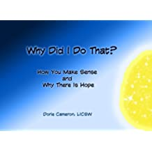 Why Did I Do That?: How You Make Sense and Why There Is Hope: An Introduction to Internal Family Systems (IFS): 1 by Cameron LICSW, Dorie (2009) Paperback
