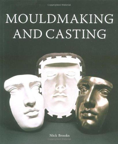 Mouldmaking and Casting: A Technical Manual por Nick Brooks
