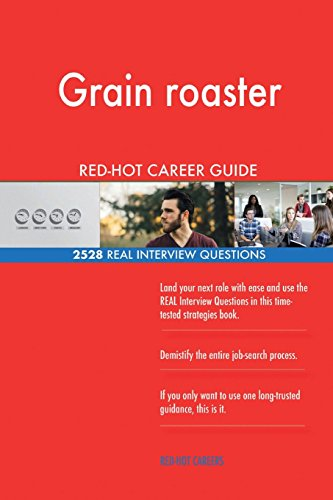 Grain roaster RED-HOT Career Guide; 2528 REAL Interview Questions Red Roaster