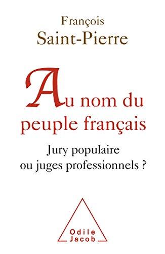 Au nom du peuple français : Jury populaire ou juges professionnels ? par François Saint-Pierre