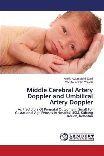 Middle Cerebral Artery Doppler and Umbilical Artery Doppler by Mohd Jamil Amilia Afzan (2014-05-28)