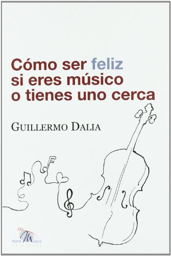 Como ser feliz si eres musico o tienes uno cerca por Guillermo Dalia