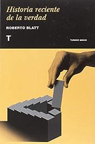 Historia reciente de la verdad par Roberto Blatt