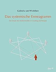 Das systemische Enneagramm: Der Einsatz des Strukturmodells in Coaching und Therapie