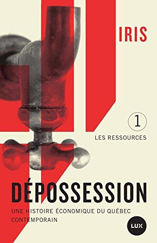 Dépossession: Une histoire économique du Québec contemporain. 1- Les ressources