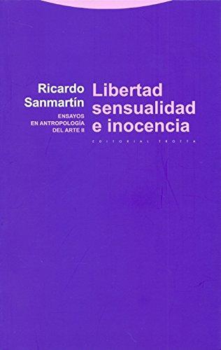 Libertad, sensualidad e inocencia: Ensayos en antropología del arte II (Estructuras y Procesos. Antropología) por Ricardo Sanmartín Arce