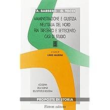 Amministrazione e giustizia nell'Italia del nord fra Trecento e Settecento: casi di studio