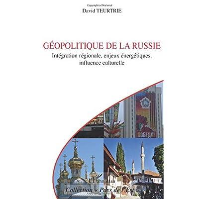 Géopolitique de la Russie :  Integration Régionale Enjeux Energetiques Influence Culturelle