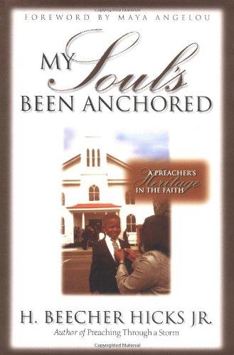 My Soul's Been Anchored: A Preacher's Heritage in the Faith por H. Beecher Hicks  Jr.