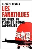 Les Fanatiques - Histoire de l'armée rouge japonaise de Michaël Prazan ( 12 mai 2002 ) - Seuil (12 mai 2002) - 12/05/2002