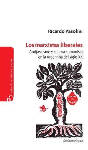 Los marxistas liberales: Antifascismo y cultura comunista en la Argentina del siglo XX