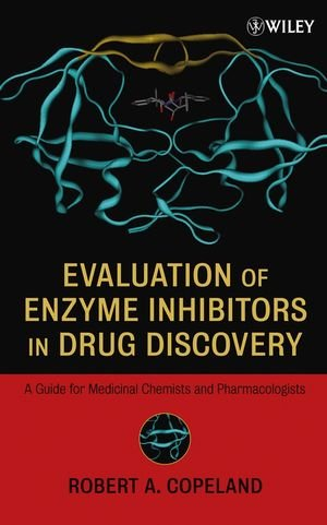 Evaluation of Enzyme Inhibitors in Drug Discovery: A Guide for Medicinal Chemists and Pharmacologists (Methods of Biochemical Analysis, Band 46)