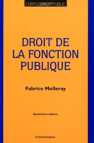 Droit de la fonction publique / Fabrice Melleray.- Paris : Economica , DL 2016, cop. 2017 (61-Lonrai : par Normandie Roto Impression s.a.s.)