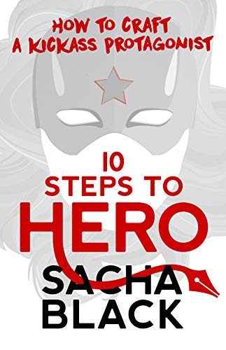 10 Steps To Hero: How To Craft A Kickass Protagonist (Better Writers Series) (English Edition)
