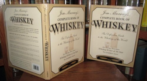 Jim Murray's Complete Book of Whiskey: The Definitive Guide to the Whiskeys of the World Edition: First