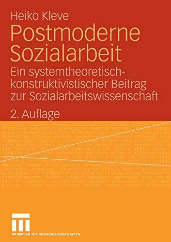 Postmoderne Sozialarbeit. Ein systemtheoretisch-konstruktivistischer Beitrag zur Sozialarbeitswissenschaft