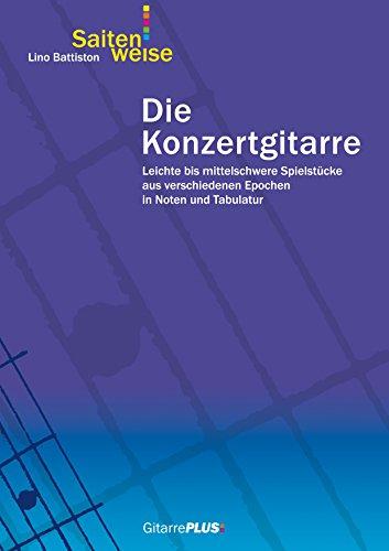 Die Konzertgitarre: Leichte bis mittelschwere Spielstücke aus verschiedenen Epochen in Noten und Tabulatur.