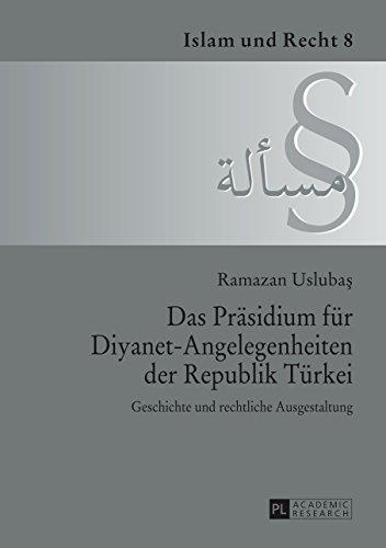 Das Praesidium fuer Diyanet-Angelegenheiten der Republik Tuerkei: Geschichte und rechtliche Ausgestaltung (Islam und Recht 8)