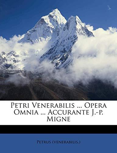 Petri Venerabilis ... Opera Omnia ... Accurante J.-P. Migne
