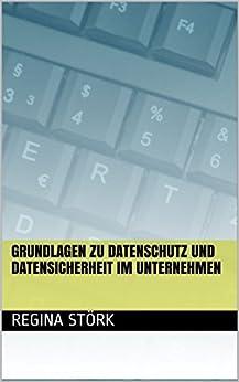 Grundlagen zu Datenschutz und Datensicherheit im Unternehmen (German Edition) by [Störk, Regina]