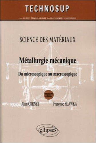 Mtallurgie mcanique du microscopique au macroscopique science des matriaux niveau B & C de Alain Cornet ,Franoise Hlawka ,Guy Murry (Prface) ( 23 novembre 2010 )
