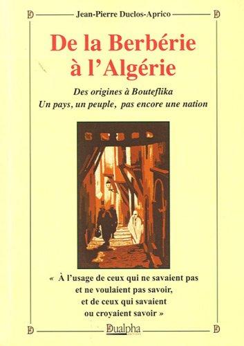 De la Berbérie à l'Algérie : Des origines à Bouteflika. Un pays, un peuple, pas encore une nation
