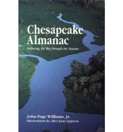 [(Chesapeake Almanac: Following the Bay through the Seasons)] [Author: John Page Williams] published on (January, 2010)