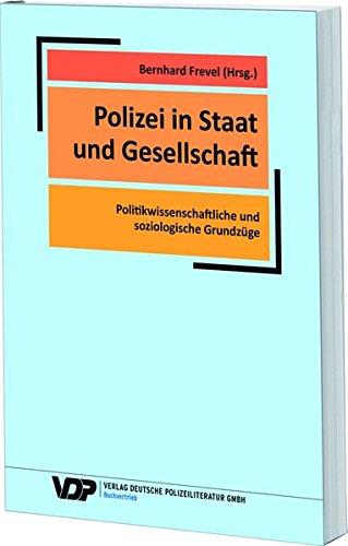 Polizei in Staat und Gesellschaft: Politikwissenschaftliche und soziologische Grundzüge (VDP-Fachbuch)