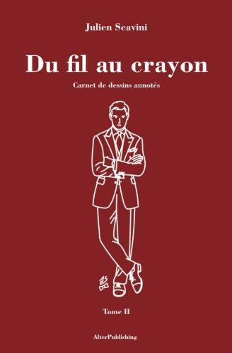 Du fil au crayon: Carnet de dessins annotés - Tome II par Julien Scavini