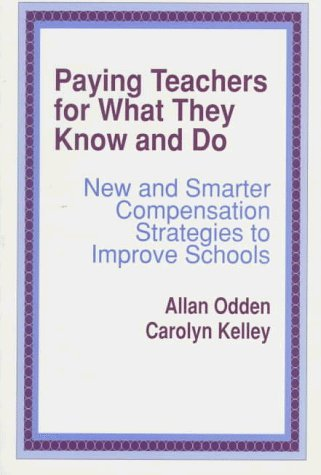 Paying Teachers for What They Know and Do: New and Smarter Compensation Strategies to Improve Schools by Allan R. Odden (1996-10-22)