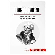 Daniel Boone: Un pionero estadounidense a la conquista del oeste (Historia) (Spanish Edition)
