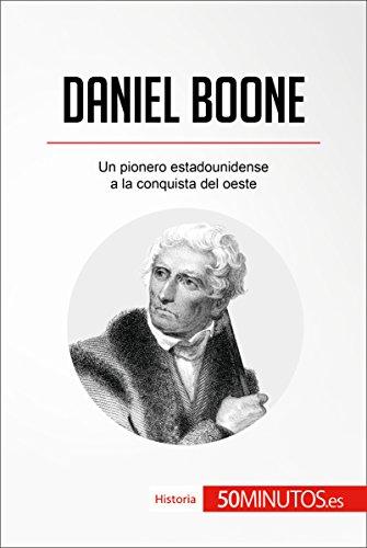 Daniel Boone: Un pionero estadounidense a la conquista del oeste (Historia) de [
