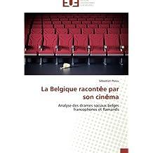 La Belgique racontėe par son cinėma: Analyse des drames sociaux belges francophones et flamands (Omn.Univ.Europ.)