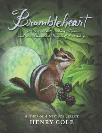 By Cole, Henry ( Author ) [ Brambleheart: A Story about Finding Treasure and the Unexpected Magic of Friendship By Feb-2016 Hardcover