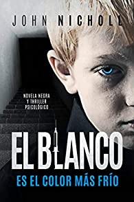 El blanco es el color más frío: novela negra y thriller psicológico par John Nicholl
