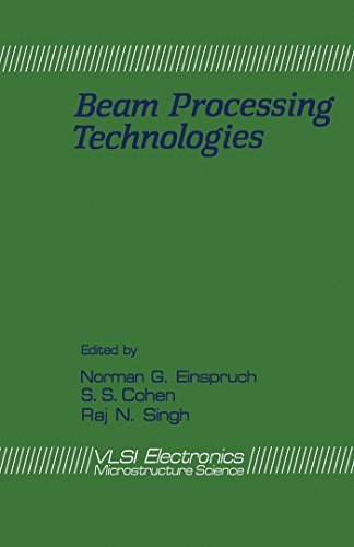 Beam Processing Technologies (VLSI Electronics Microstructure Science Book 21) (English Edition)