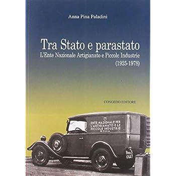 Tra Stato E Parastato. L'ente Nazionale Artigianato E Piccole Industrie (1925-1978)