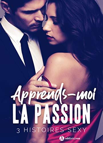 Couverture du livre Apprends-moi la passion - 3 histoires sexy