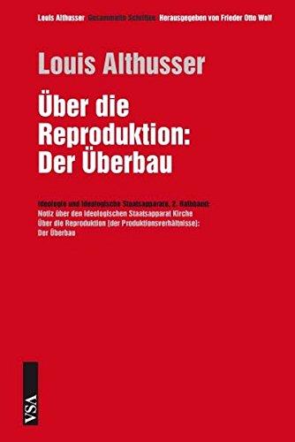 Ãœber die Reproduktion: Der Ãœberbau: 2. Halbband: Ideologie und ideologische Staatsapparate