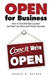 Open for Business: How to Find the Best Location and Start any Brick and Mortar Business