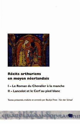 Recits Arthuriens en Moyen Neerlandais. I. le Roman du Chevalier a la Manche - II.Lancelot et le Ce par Anonyme