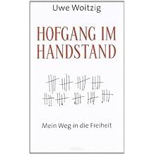 Hofgang im Handstand: Mein Weg in die Freiheit von Uwe Woitzig ( 12. September 2011 )