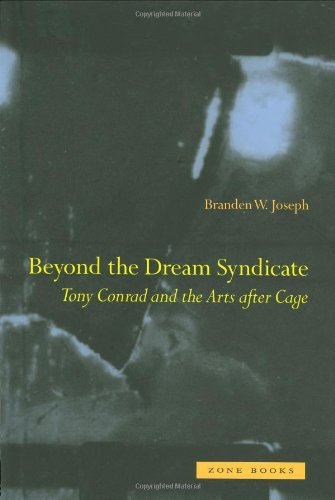 Beyond the Dream Syndicate: Tony Conrad and the Arts after Cage por Branden W. Joseph