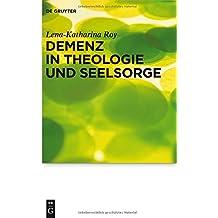 Demenz in Theologie und Seelsorge (Praktische Theologie im Wissenschaftsdiskurs, Band 13)