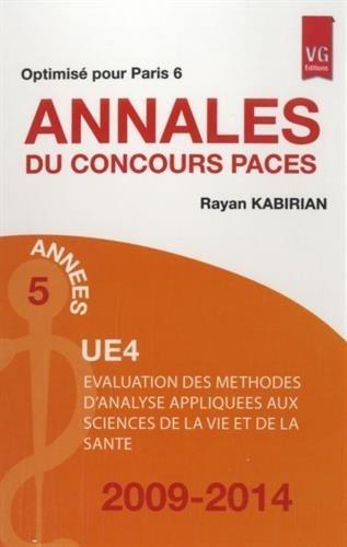 Annales du concours PACES UE4 : Evaluation des méthodes d'analyse appliquées aux sciences de la vie et de la santé 2009-2014, Optimisé pour Paris 6 de Rayan Kabirian (28 janvier 2015) Broché